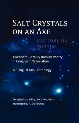 Salt Crystals on an Axe: XX Century Russian Poetry in Congruent Translation: A Bilingual Mini-Anthology (Paperback)
