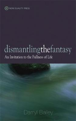 Dismantling the Fantasy: An Invitation to the Fullness of Life (Paperback)