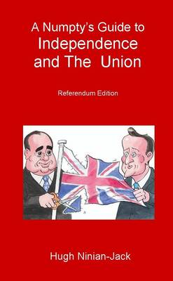 A Numpty's Guide to Independence and the Union: Referendum Edition (Paperback)