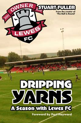 Dripping Yarns: A Season with Lewes FC (Paperback)