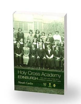 Holy Cross Academy Edinburgh: The Life and Times of a Catholic School 1907-1969 (Paperback)