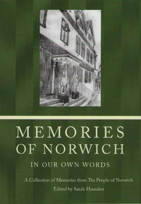 Memories of Norwich: In Our Own Words - A Collection of Memories from the People of Norwich (Paperback)
