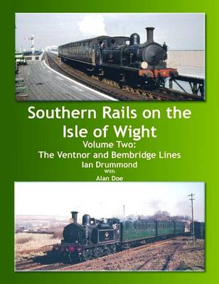 Southern Rails on the Isle of Wight: v.2: The Ventnor and Bembridge Lines (Hardback)