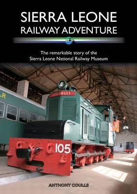 Sierra Leone Railway Adventure: The Remarkable Story of the Sierra Leone National Railway Museum (Paperback)