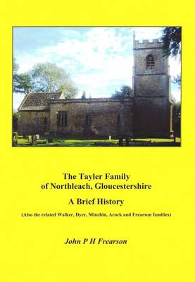 The Tayler Family of Northleach, Gloucestershire - A Brief History: Also the Related Walker, Dyer, Michin, Acock and Frearson Families (Paperback)