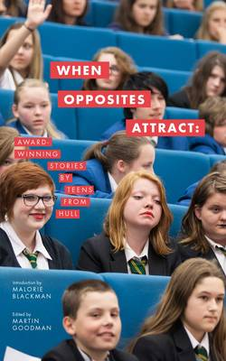 When Opposites Attract: Award-winning Stories by Teens from Hull (Paperback)