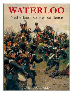 Waterloo Netherlands Correspondence: v. 2: Letters and Reports from Printed Sources (Paperback)