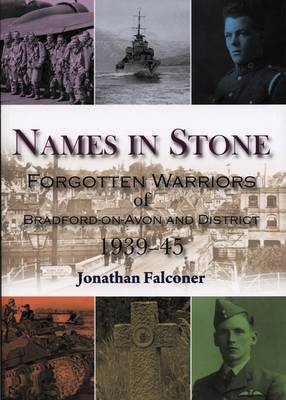 Names in Stone: Forgotten Warriors of Bradford-on-Avon and District 1939-45 (Paperback)
