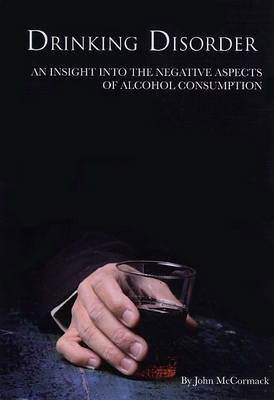 Drinking Disorder: An Insight into the Negative Aspects of Alcohol Consumption (Paperback)