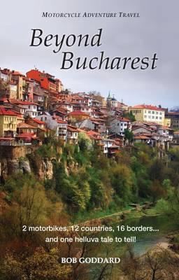 Beyond Bucharest: Motorcycle Adventure Travel (Paperback)