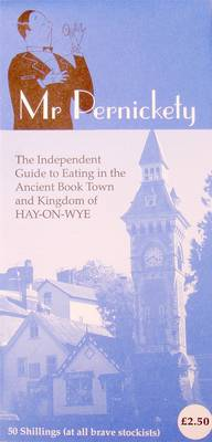 Mr Pernickety's Guide to Eating in the Ancient Book Town and Kingdom of Hay-on-Wye