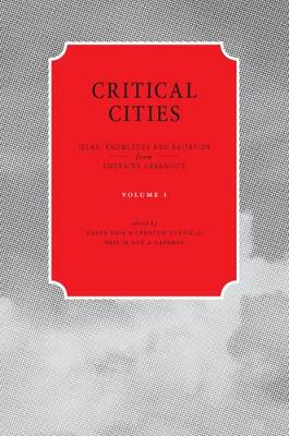 Critical Cities: v. 1: Ideas, Knowledge and Agitation from Emerging Urbanists (Paperback)