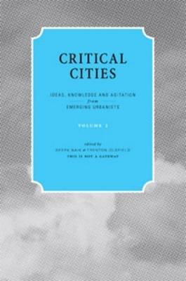 Critical Cities: v. 2: Ideas, Knowledge and Agitation from Emerging Urbanists (Paperback)