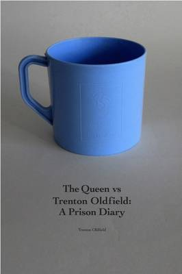 The Queen Vs Trenton Oldfield: A Prison Diary (Paperback)