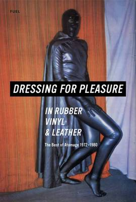 Dressing for Pleasure Rubber, Vinyl and Leather (Hardback)