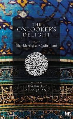 The Onlooker's Delight: Ghibta al-Nazir Fi Tarjuma Al-Shaykh Abd al-Qadir (the Biography of Al-Shaykh Abd al-Qadir) (Hardback)