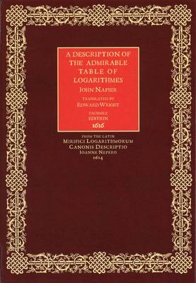 A Description of the Admirable Table of Logarithmes (Hardback)