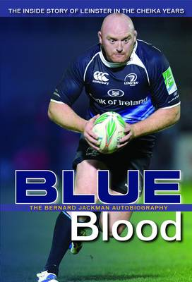Bernard Jackman: Blueblood: The Inside Story of Leinster in the Cheika Years (Paperback)