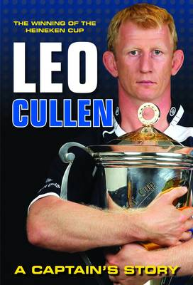 The Winning of the Heineken Cup: Leo Cullen a Captain's Story (Paperback)