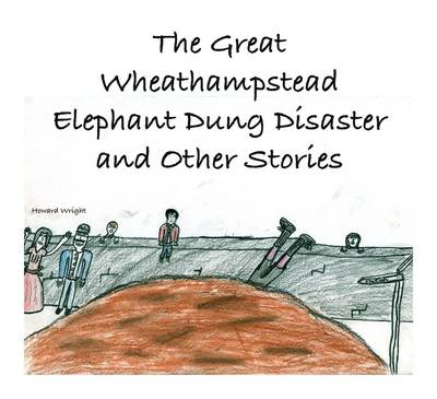 The Great Wheathampstead Elephant Dung Disaster and Other Stories: No. 1 (Paperback)