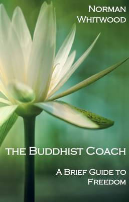 The Buddhist Life Coach: A Brief Guide to Freedom (Paperback)
