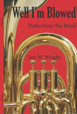 Well I'm Blowed: Notes from the Brass Band (Paperback)