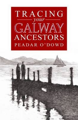A Guide to Tracing Your Galway Ancestors (Paperback)