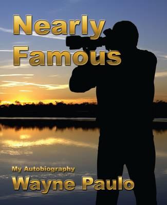 Nearly Famous: My Autobiography Wayne Paulo (Paperback)