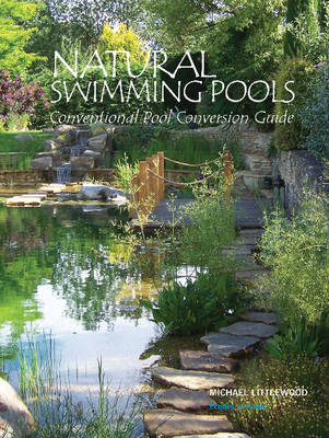 Natural Swimming Pools: Conventional Pool Conversion Guide (Paperback)