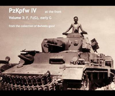 PzKpfw IV at the Front: v. 3: Ausf F, F2(G), Early G - From the Collection of 8wheels-good - PzKpfw IV at the Front (Paperback)