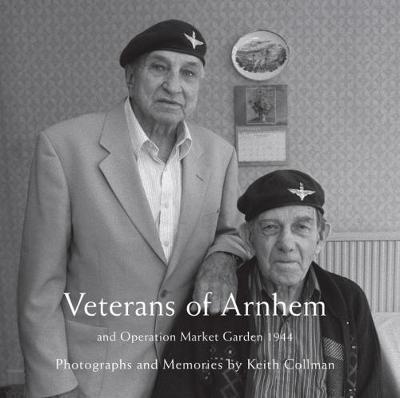 WW2 Veterans of Arnhem: and Operation Market Garden 1944 (Hardback)