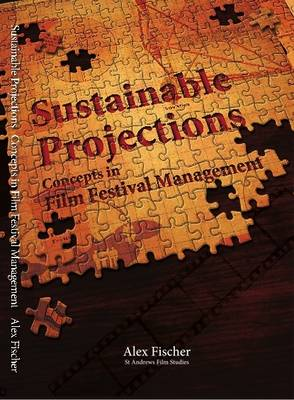 Sustainable Projections: Concepts in Film Festival Management - Films Need Festivals, Festivals Need Films (Paperback)