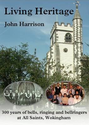 Living Heritage: 300 Years of Bells, Ringers and Bellringers at All Saints, Wokingham (Paperback)
