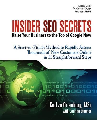 """Insider SEO Secrets: Attract 10s, 100s, and 1000s Potential Customers to Your Website  and Achieve Far Higher Inquiries and Sales.  Raise Your Business to the Top of Google with Karl Zu Ortenburg's Simple Yet Powerful Step-by-step """"SEO GROW Method"""", Based on the Most Effective SEO Techniques That Top Experts Use Today (Paperback)"""
