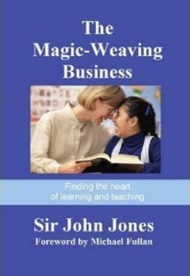 The Magic-Weaving Business: Finding the Heart of Learning and Teaching (Paperback)