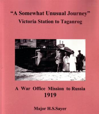 A Somewhat Unusual Journey: Victoria Station to Taganrog a War Office Mission in Russia 1919 (Paperback)