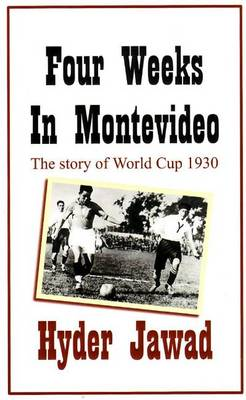 Four Weeks in Montevideo: The Story of World Cup 1930 (Paperback)