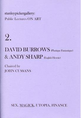 Stanley Picker Gallery Public Lectures on Art: David Burrows (Plastique Fantastique) and Andy Sharp (English Heretic) No. 2 (Paperback)
