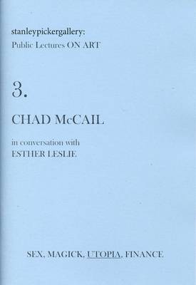 Stanley Picker Gallery Public Lectures on Art: Chad McCail in Conversation with Esther Leslie No. 3 (Paperback)