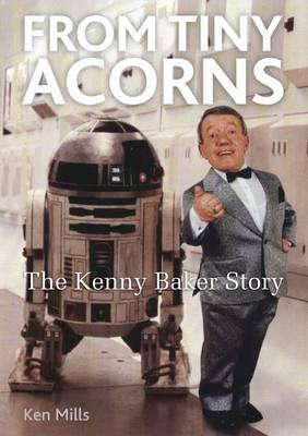 From Tiny Acorns: The Kenny Baker Story (Paperback)