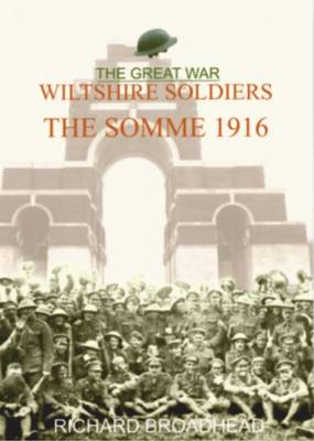 The Great War Wiltshire Soldiers the Somme 1916 (Paperback)