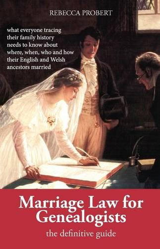 Marriage Law for Genealogists: the Definitive Guide: ..What Everyone Tracing Their Family History Needs to Know About Where, When, Who and How Their English and Welsh Ancestors Married (Paperback)