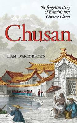 Chusan: The Forgotten Story of Britain's First Chinese Island (Paperback)