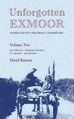 Unforgotten Exmoor: v. 2: Words and Pictures from a Vanished Era (Hardback)