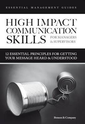 High Impact Communication Skills for Managers & Supervisors: 12 Essential Principles for Getting Your Message Heard & Understood - Essential Management Guide Series (Paperback)
