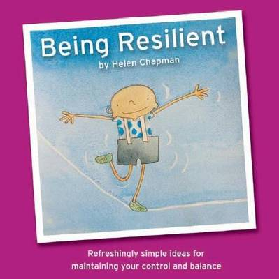 Being Resilient: Refreshingly Simple Ideas for Maintaining Your Control and Balance - Being... No. 1 (Paperback)