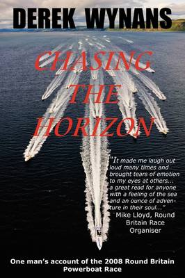 Chasing the Horizon: One Man's Account of the 2008 Round Britain Powerboat Race (Paperback)