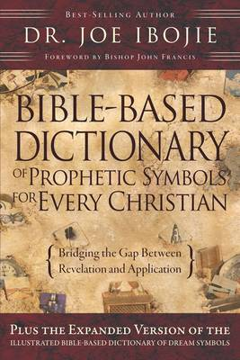Bible Based Dictionary of Prophetic Symbols for Every Christian: Bridging the Gap Between Revelation and Application (Paperback)