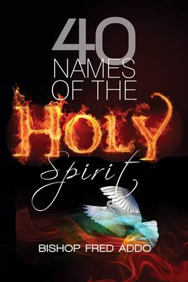 40 Names of the Holy Spirit: Who He is; What He Does and His Place in Your Life (Paperback)