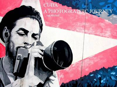 A Photographic Journey: Cuba - A Photographic Journey (Paperback)